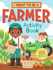 I Want to Be a Farmer Activity Book: 100 Stickers & Pop-Outs Cover Image