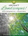 Abstract Landscapes! - Nature Coloring Book Vol. 2 Grayscale Edition - Grayscale Coloring Books Cover Image