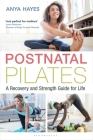Postnatal Pilates: A Recovery and Strength Guide for Life Cover Image