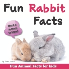 Fun Rabbit Facts: Fun Animal Facts for kids (Bunny FACTS BOOK WITH ADORABLE PHOTOS) PET LOVERS! Cover Image