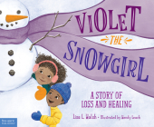Violet the Snowgirl: A Story of Loss and Healing Cover Image
