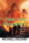 Public Crisis Management: How and Why Organizations Work Together to Solve Society's Most Threatening Problems Cover Image