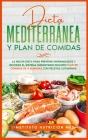 Dieta Mediterránea y Plan de Comidas: La mejor dieta para prevenir enfermedades y mejorar el sistema inmunitario incluido plan de comidas de 4 semanas Cover Image