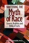 Shattering the Myth of Race: Genetic Realities and Biblical Truth Cover Image