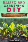 Raised Bed Gardening Diy: How to Grow Thriving Vegetables, Fruits, and Herbs. The Best Guide for Beginners to Start and Build Your Sustainable S Cover Image
