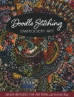 Doodle Stitching Embroidery Art: Move Beyond the Pattern with Aimee Ray Cover Image