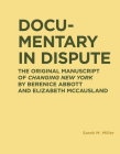 Documentary in Dispute: The Original Manuscript of Changing New York by Berenice Abbott and Elizabeth McCausland (RIC BOOKS (Ryerson Image Centre Books)) Cover Image