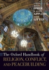 The Oxford Handbook of Religion, Conflict, and Peacebuilding Cover Image