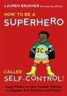 How to Be a Superhero Called Self-Control!: Super Powers to Help Younger Children to Regulate Their Emotions and Senses Cover Image