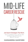 Mid-Life Career Rescue: Job Search Strategies That Work: : How to Confidently Leave a Job You Hate and Start Living a Life You Love, Before It Cover Image