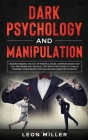 Dark Psychology and Manipulation: Understanding The Act Of Manipulation, Common Signs That You Are Being Influenced, Tips And Strategies To Shield You Cover Image