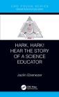Hark, Hark! Hear the Story of a Science Educator Cover Image