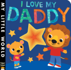 I Love My Daddy (My Little World) Cover Image