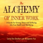 The Alchemy of Inner Work Lib/E: A Guide for Turning Illness and Suffering Into True Health and Well-Being Cover Image