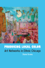 Producing Local Color: Art Networks in Ethnic Chicago Cover Image