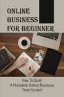 Online Business For Beginner: How To Build A Profitable Online Business From Scratch: Financial Performance Cover Image