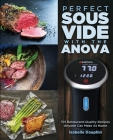 Perfect Sous Vide with the Anova: 101 Restaurant-Quality Recipes Anyone Can Make At Home Cover Image