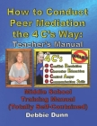 How to Conduct Peer Mediation the 4 C's Way: Teacher's Manual: Middle School Training Manual (Totally Self-Contained) Cover Image