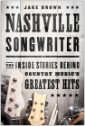 Nashville Songwriter: The Inside Stories Behind Country Music's Greatest Hits Cover Image
