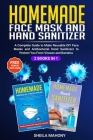 Homemade Face Mask and Hand Sanitizer: A Complete Guide to Make Reusable DIY Face Masks and Antibacterial Hand Sanitizers to Protect You From Viruses Cover Image