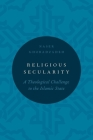 Religious Secularity: A Theological Challenge to the Islamic State (Religion and Global Politics) Cover Image