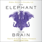 The Elephant in the Brain Lib/E: Hidden Motives in Everyday Life Cover Image
