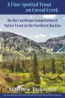 A Fine-Spotted Trout on Corral Creek: On the Cutthroat Competition of Native Trout in the Northern Rockies (Heartstreams) Cover Image
