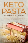 Keto Pasta Cookbook #2020: Simple, Cheap & Delicious Homemade Low Carb Pasta Recipes From Spaghetti to Noodles Made for Intensify Weight Loss & P Cover Image