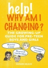Help! Why Am I Changing?: The growing-up guide for pre-teen boys and girls Cover Image