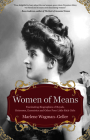Women of Means: The Fascinating Biographies of Royals, Heiresses, Eccentrics and Other Poor Little Rich Girls (BIOS of Royalty and Ric Cover Image