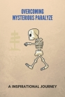 Overcoming Mysterious Paralyze: A Inspirational Journey: Sudden Temporary Paralysis Cover Image