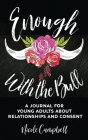 Enough With The Bull: A Journal For Young Adults About Relationships And Consent Cover Image