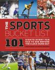 The Sports Bucket List: 101 Sights Every Fan Has to See Before the Clock Runs Out Cover Image