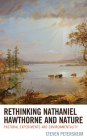 Rethinking Nathaniel Hawthorne and Nature: Pastoral Experiments and Environmentality (Ecocritical Theory and Practice) Cover Image