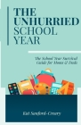 The Unhurried School Year: The School Year Survival Guide for Moms and Dads Cover Image