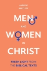 Men and Women in Christ: Fresh Light from the Biblical Texts Cover Image