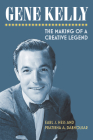 Gene Kelly: The Making of a Creative Legend Cover Image