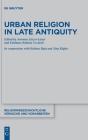 Urban Religion in Late Antiquity (Religionsgeschichtliche Versuche Und Vorarbeiten #76) Cover Image