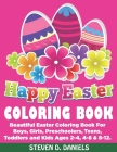 Happy Easter Coloring Book: Beautiful Easter Coloring Book For Boys, Girls, Preschoolers, Teens, Toddlers and Kids Ages 2-4, 4-8 & 8-12. Cover Image