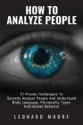 How To Analyze People: 21 Proven Techniques To Secretly Analyze People And Understand Body Language, Personality Types And Human Behavior Cover Image