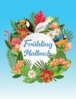 Frühling Malbuch: Schöne Frühlingsmotive zum Selbst Ausmalen und Entspannen für Erwachsene, A4 Ausmalbücher für mehr Achtsamkeit und Str Cover Image