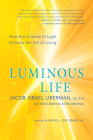 Luminous Life: How the Science of Light Unlocks the Art of Living Cover Image