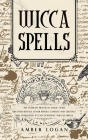Wicca Spells: The Ultimate Practical Magic Guide. Discover Rituals, Lunar Phases, Candles and Crystals and Learn How to Cast Powerfu Cover Image