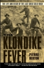 The Klondike Fever: The Life and Death of the Last Great Gold Rush Cover Image