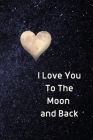 I Love You To The Moon And Back Notebook: Lined Journal Gift Book Cover Image