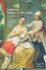 Imagining Identity in New Spain: Race, Lineage, and the Colonial Body in Portraiture and Casta Paintings (Joe R. and Teresa Lozano Long Series in Latin American and Latino Art and Culture) Cover Image