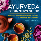 Ayurveda Beginner's Guide: Essential Ayurvedic Principles and Practices to Balance and Heal Naturally Cover Image