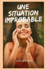 Une situation improbable: Récit d'aventures de sexe et de fantasmes, compilations d'histoire de sexe, souvenirs intimes et érotiques, histoires Cover Image