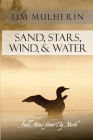 Sand, Stars, Wind, & Water: Field Notes from Up North Cover Image