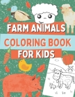 Farm Animals Coloring Book For Kids: Gift Idea For Boys and Girls with Cows, Bulls, Pigs, Horses, Sheep, Chickens and More! Coloring Pages For Toddler Cover Image